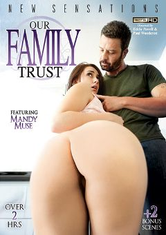 "Adult entertainment movie ""Our Family Trust"" starring Mandy Muse, Alexia Gold & Chad White. Produced by New Sensations."