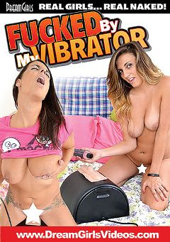 "Adult entertainment movie ""Fucked By My Vibrator"". Produced by Dream Girls."