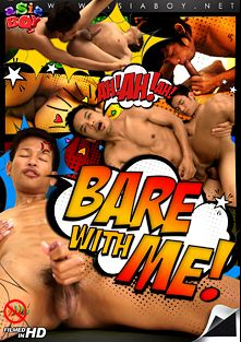 Bare With Me, starring Jae (m), Non, Joe (m), Oliver, Tony, Mike *, Poy (m), Tar and Nat (m), produced by Gay Asian Twinkz, CJXXX and AsiaBoy.