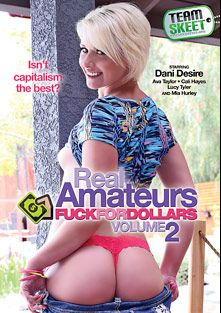 Real Amateurs Fuck For Dollars 2, starring Dani Desire, Ava Taylor, Lucy Tyler, Mia Hurley and Cali Hayes, produced by Team Skeet.