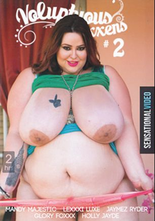Voluptuous Vixxxens 2, starring Holly Jade, Jeremy XXX, Jaymez Ryder, Mandy Majestic, Lexxxi Luxe, Juan Largo, Asante Stone and Glory Foxxx, produced by Sensational Video.