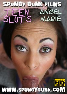 Teen Sluts: Angel Marie, starring Angel Marie and Gerald Saunders, produced by Spungy Gunk Films.