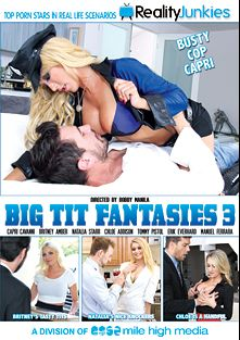 Big Tit Fantasies 3, starring Chloe Addison, Natalia Starr, Capri Cavalli, Britney Amber, Tommy Pistol, Ramon Nomar, Manuel Ferrara and Erik Everhard, produced by Mile High Media and Reality Junkies.