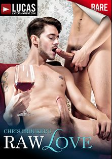 Chris Crocker's Raw Love, starring Chris Crocker, Jake Andrews*, Valentino Medici, Saxon West, Fernando Torres, Seth Roberts, Justin Dean, Draven Torres, Jonathan Agassi and Michael Lucas, produced by Lucas Entertainment.