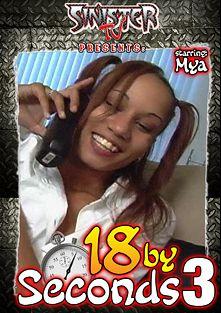 18 By Seconds 3, starring Mya Mason, Rob Longshot, Benjamin Brat, Jayna Oso, Fallon Sommers, Olivia O'Lovely, Lani Kaluha, Keiko, Joey Ray and Dick Nasty, produced by Sinister TV.