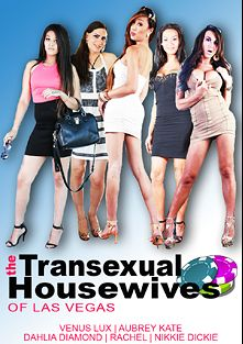 The Transsexual Housewives Of Las Vegas, starring Nikki Dickie, Aubrey Kate, Dahlia Diamond, Venus Lux, Rachel (o) and Christian XXX, produced by CX WOW Production.