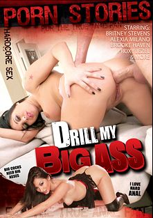 Drill My Big Ass, starring Alexia Milano, Britney Stevens, Brooke Haven and Roxy Jezel, produced by Porn Stories and Mile High Media.