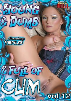 "Adult entertainment movie ""Young And Dumb And Full Of Cum 12"" starring Venus, Arianna Gold & Gen Padova. Produced by Eros Media."