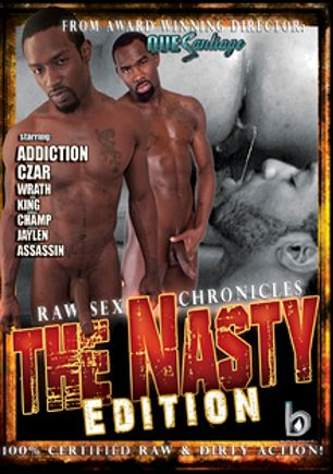 Raw Sex Chronicles: The Nasty Edition, starring Czar, Addiction, Wrath, Assassyn, Champ, Jaylin and King, produced by Black Rayne Productions.
