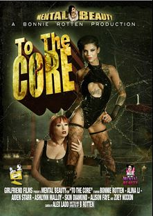 To The Core, starring Zoey Nixon, Bonnie Rotten, Ashlyn Molloy, Alina Li, Alison Faye, Skin Diamond and Aiden Starr, produced by Mental Beauty.