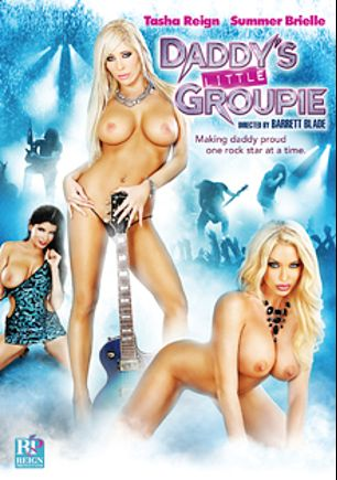 Daddy's Little Groupie, starring Romi Rain, Summer Brielle, Tasha Reign, Clover, Jessa Rhodes, Alan Stafford and Steven St. Croix, produced by Tasha Reign and Girlfriends Films.
