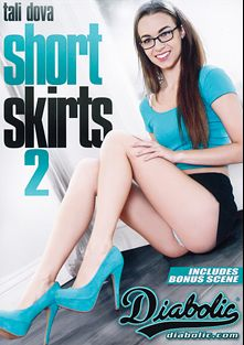 Short Skirts 2, starring Tali Dova, Madelyn Rose, Nina Noxx, Ruby Rayes, Anthony Rosano, Marco Banderas, Mark Wood and John Strong, produced by Diabolic Digital.