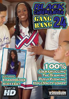 "Adult entertainment movie ""Black Cheerleader Gang Bang 24"" starring Alliee Cat, Brandi Fox & Eric Jover. Produced by Woodburn Productions."