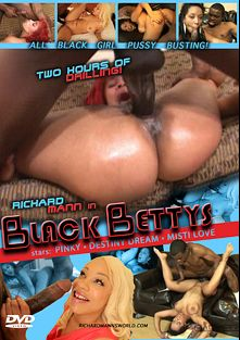 Black Bettys, starring Destiny Dream, Misti Love, Xena, Pinky and Richard Mann, produced by Richard Mann Productions.