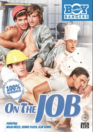On The Job, starring Boris Orla, Zac Todd, Alan Capier, Milan Breeze and George Plozen, produced by Bareback Boy Bangers.