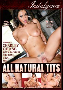 All Natural Tits, starring Roxy Taggart, Charley Chase, Vika, Bibi Fox, Siri, Romeo Price, Steve Q. and Mark Wood, produced by Indulgence and Mile High Media.