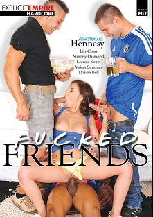 Fucked Friends, starring Henessy, Donna Bella, Valerie Summer, Stephanie Sierra, Leanna Sweet and Simony Diamond, produced by Gothic Media, Sunset Media and Explicit Empire.