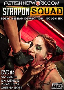 Strapon Squad 4, starring Sheena Rose, Aryah May and Abbi Roads, produced by Fetish Network.