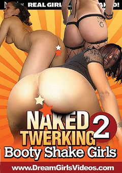 "Adult entertainment movie ""Naked Twerking 2: Booty Shake Girls"". Produced by Dream Girls."