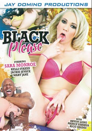 Black Please, starring Sara Monroe, Mary Jane, Kelli Staxxx, Jackie Jevaux, Rico Shades, Prince Yahshua and Bryon Long, produced by Jay Domino Productions and Juicy Niche.