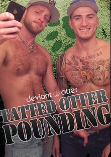 Tatted Otter Pounding, starring Devin Totter, Ray and Cam, produced by Deviant Otter.