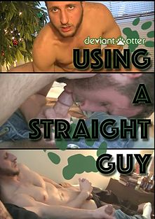 Using A Straight Guy, starring Devin Totter and Roman Rivers, produced by Deviant Otter.