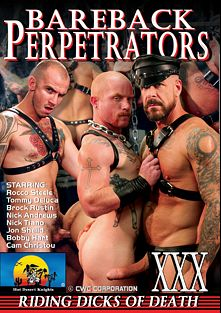 Bareback Perpetrators, starring Cam Christou, Rocco Steele, Nick Tiano, Jon Shield, Brock Rustin, Bobby Hart, Nick Andrews and Tommy DeLuca, produced by Hot Desert Knights Productions HD and Hot Desert Knights Productions.