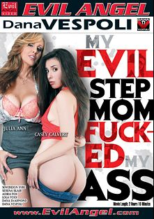 My Evil Stepmom Fucked My Ass, starring Casey Calvert, Julia Ann, Serena Blair, Aidra Fox, Sovereign Syre, Lola Foxx, Dana DeArmond and Dana Vespoli, produced by Dana Vespoli and Evil Angel.