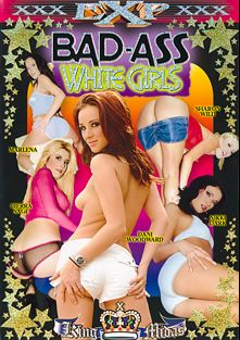 Bad-Ass White Girls, starring Marlena, Ciera Sage, Dani Woodward, Nikki and Sharon Wild, produced by EXP Exquisite.