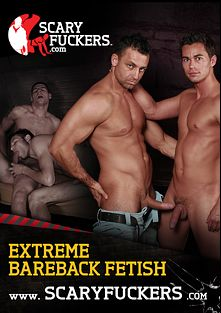 Extreme Bareback Fetish, produced by Scary Fuckers.