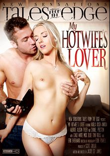 Tales From The Edge: My Hotwife's Lover, starring Karla Kush, Chad White, Anikka Albrite, Alison Tyler, Chanel Preston, Mick Blue, Toni Ribas and Erik Everhard, produced by New Sensations.