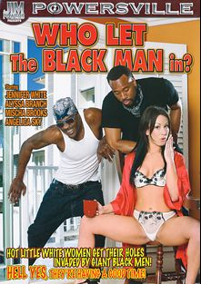 Who Let The Black Man In, starring Jennifer White, Angelica Sky, Mischa Brooks and Alyssa Branch, produced by Powersville Inc.