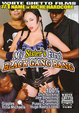 My Sister's First Black Gang Bang, starring Giggles, Hooks and Trina Michaels, produced by White Ghetto.