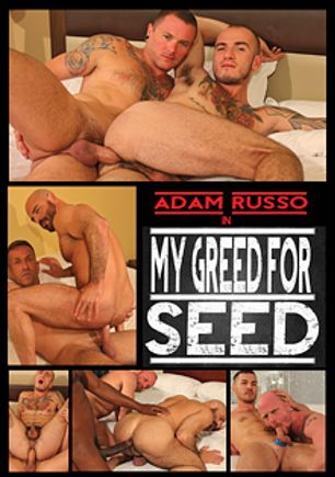 My Greed For Seed, starring Adam Russo, Parker Kane, Cam Christou, Cy Kohen, Max Cameron, Brock Rustin, Chad Brock, Cutler X and Matt Sizemore, produced by Ricky Raunch.