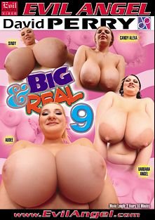 Big And Real 9, starring Audee, Barbara Angel, Candy Alexa, Sindy, Franco Roccaforte, David Perry and Thomas Stone, produced by David Perry and Evil Angel.