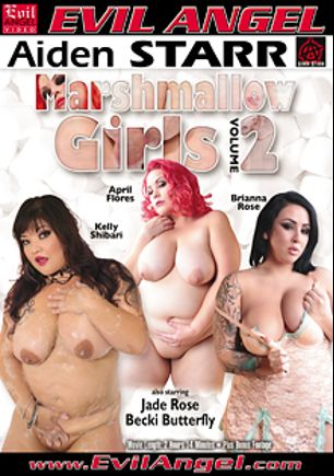 Marshmallow Girls 2, starring Brianna Rose, April Flores, Kelly Shibari, Jade Rose, Becki Butterfly, D-Snoop and Derrick Pierce, produced by Aiden Starr and Evil Angel.