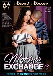 Mother Exchange 3, starring Ariella Ferrera, Samantha Rone, Tyler Nixon, Xander Corvus, Steven St. Croix and Alana Evans, produced by Sweet Sinner and Mile High Media.