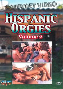 Hispanic Orgies 2, produced by Gourmet Video Collection.