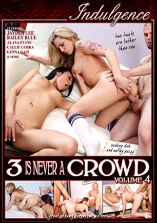 3 Is Never A Crowd 4, starring Jayden Lee, Dahlia Sky, Genna Gain, Callie Cobra, Anna, Joanne Sweet, Ralph Long, Talon, Renata, Svetlana and Alana Evans, produced by Indulgence and Mile High Media.
