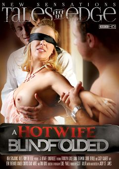 "Adult entertainment movie ""A Hotwife Blindfolded"" starring Cherie DeVille, Chad White & Brooklyn Chase. Produced by New Sensations."