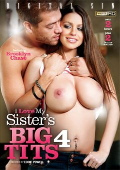 "Adult entertainment movie ""I Love My Sister's Big Tits 4"" starring Brooklyn Chase, Karlee Grey & Peta Jensen. Produced by Digital Sin."