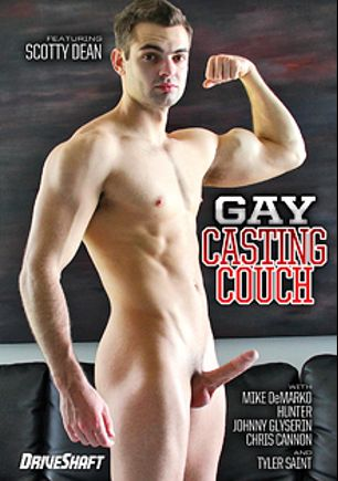 Gay Casting Couch, starring Scotty Dean, Johnny Glyserin, Tyler Saint, Hunter (m), Mike De Marco and Chris Cannon, produced by Gay Casting Couch and Driveshaft.
