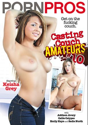 Casting Couch Amateurs 10, starring Keisha Grey, Sadie North, Callie Calypso, Addison Avery and Emily Kae, produced by Porn Pros.