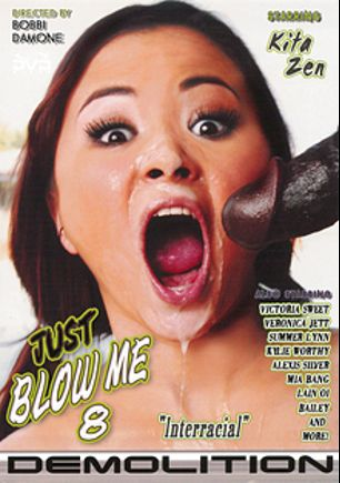 Just Blow Me 8, starring Kita Zen, Britany Angel, Carmina Kai, Asia Zo, Yuki Mori, Kaycee, Faith Daniels, Kylie G. Worthy, Alexis Silver, Veronica Jett, Mia Bangg, Victoria Sweet, Lain Oi, Bailey, Summer Lynn and Megan, produced by Demolition Pictures.