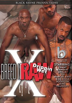 Breed It Raw 10: Drippin Wet, starring Marcus Amir, T.C.B., Drilla, Kidd Rock, Kido, Champ, Trap Boyy, King, Scorpion and Bam Bam, produced by Black Rayne Productions.