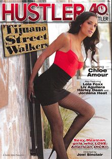 Tijuana Street Walkers, starring Chloe Amour, Harley Dean, Jordana Heat, Liv Revamped, Lola Foxx, Will Powers, Anthony Rosano, Mark Zane and Scott Lyons, produced by Hustler.