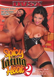 Spicy Latina Heat 2, starring Jade, Aleksa Nichole, Paola (f), Ann Marie Rios and John Strong, produced by DVSX.