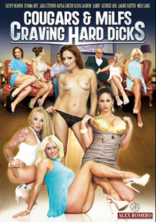 Cougars And MILFS Craving Hard Dicks, starring Dyana Hot, Kayla Green, Cathy Heaven, Jada Stevens, Sylvia Laurent, Sabby, Lauro Giotto, George Uhl and Nick Lang, produced by Alex Romero.