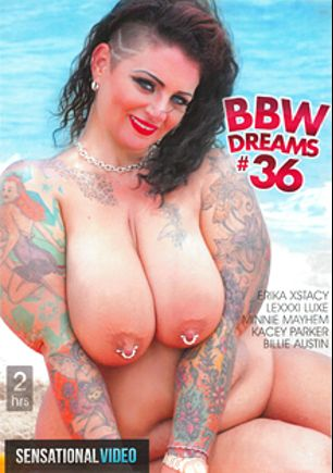 BBW Dreams 36, starring Erika Xstacy, Billie Austin, Lexxxi Luxe, Minnie Mayhem, Kacey Parker, Tony Rubino and Juan Largo, produced by Sensational Video.