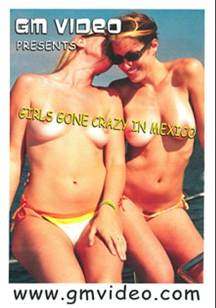 Girls Gone Crazy In Mexico, produced by GM Video.